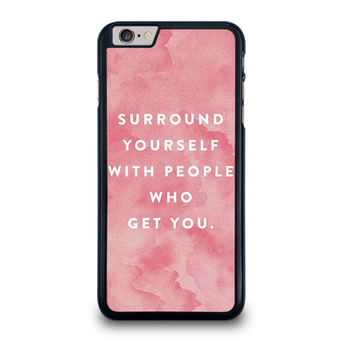 SURROUND YOURSELFWITH PEOPLE QUOTE iPhone 6 / 6S Plus Case Cover