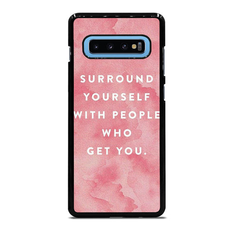SURROUND YOURSELFWITH PEOPLE QUOTE Samsung Galaxy S10 Plus Case Cover