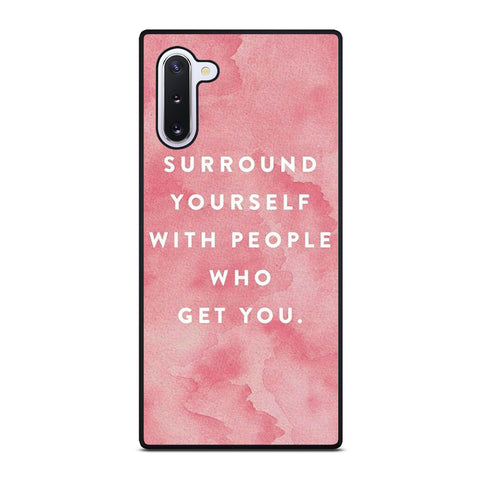 SURROUND YOURSELFWITH PEOPLE QUOTE Samsung Galaxy Note 10 Case Cover