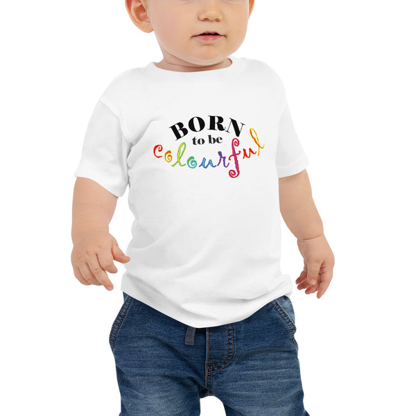 Born to be Colourful Baby Jersey Short Sleeve Tee