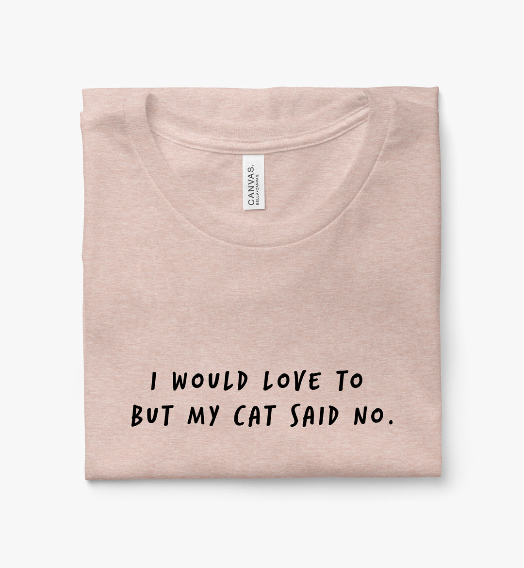I Would Love to but My Cat Said No