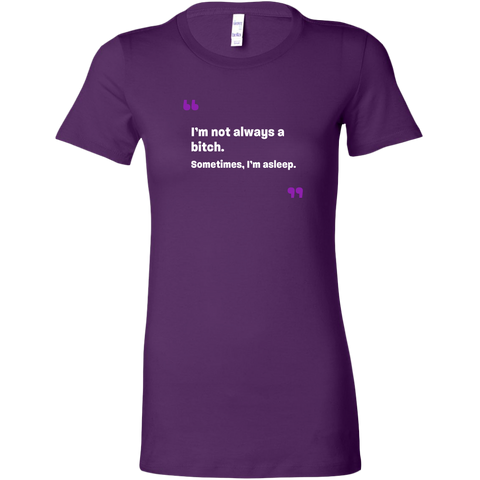 Image of I'm not always a bitch Women's T-Shirt