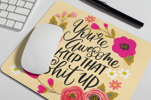 Image of You're Awesome, Keep That Shit Up Mouse Pad