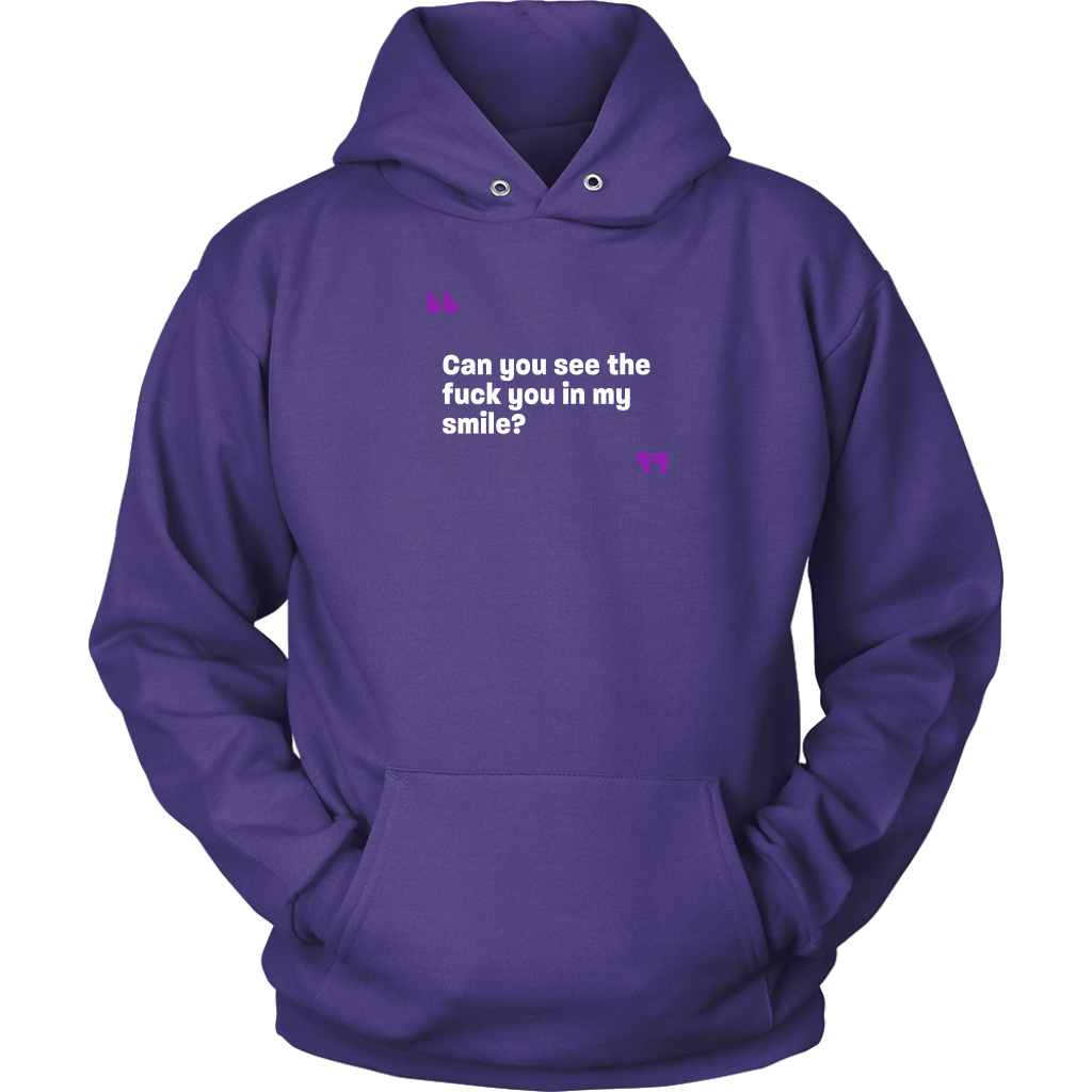 Can you see the fuck you in my smile Unisex Hoodie