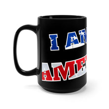 Load image into Gallery viewer, I AM AN AMERICAN Mug 15oz