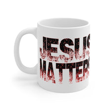Load image into Gallery viewer, JESUS MATTERS Mug 11oz