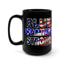 Load image into Gallery viewer, BLUE FAMILY STRONG Mug 15oz