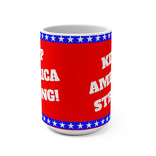 Load image into Gallery viewer, KEEP AMERICA STRONG Mug 15oz