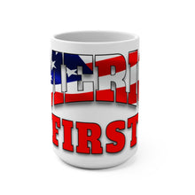 Load image into Gallery viewer, AMERICA FIRST Mug 15oz