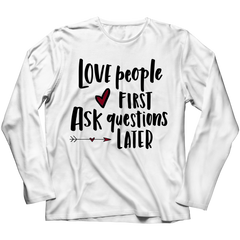 Love People First Ask Questions Later T-shirt