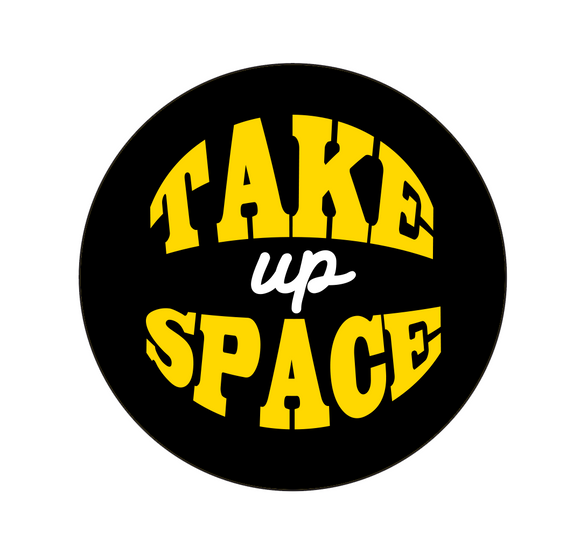 Take Up Space| Big Button