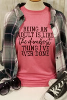 Being Adult is the dumbest thing Ever Pink Tee
