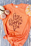 Here For Pumpkin Pie Orange Tee