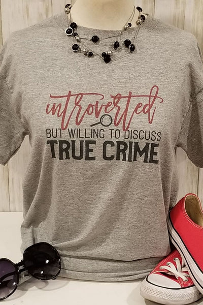 Introverted But Discuss True Crime Tee