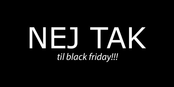 Nej tak til Black Friday!