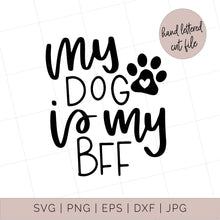 Load image into Gallery viewer, My Dog is My BFF Cut File - flowerchildmockups