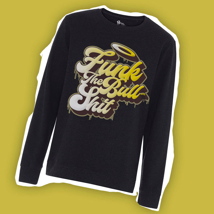 PH - Funk The BullShit Sweatshirt