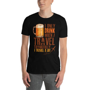 I only Drink When I Travel, Thankfully I Travel a Lot T-Shirt - Clicksstars