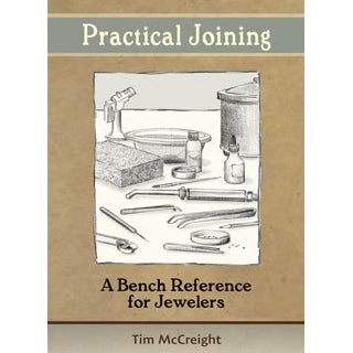 Practical Joining - A Bench Reference for Jewelers -Tim McCreight