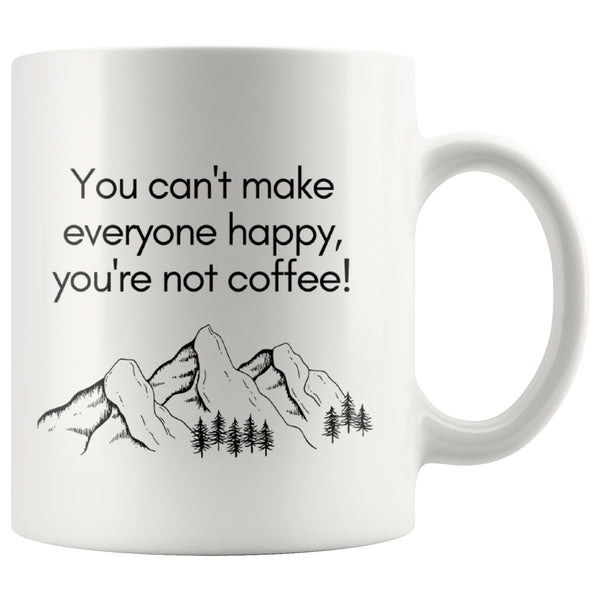 Drinkware - 110z Mug - You Can't Make Everyone Happy