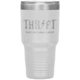 Tumblers - Thrift - Fast Fashion Sucks - 30oz Tumbler