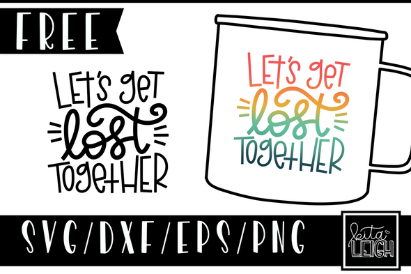 FREE Let's Get Lost Together SVG Design