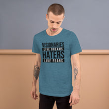 Load image into Gallery viewer, Men's T-Shirt 'Visionaries Live Dreams, Haters Live Fears' (variety of colors)
