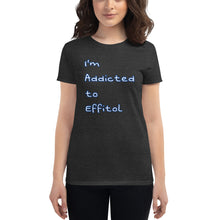 Load image into Gallery viewer, Women's T-Shirt 'I'm Addicted to Effitol' (variety of colors)