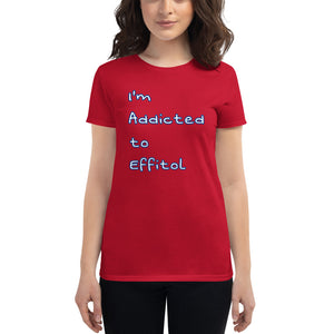 Women's T-Shirt 'I'm Addicted to Effitol' (variety of colors)