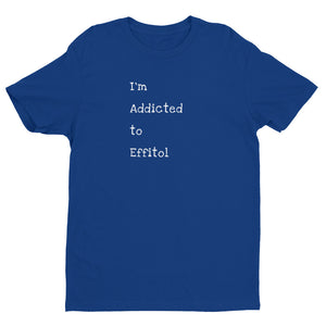 Men's Form-Fitting T-Shirt - 'I'm Addicted to Effitol' (black, navy, grey, royal)