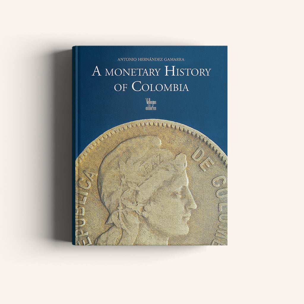 Monetary History of Colombia - Villegas editores