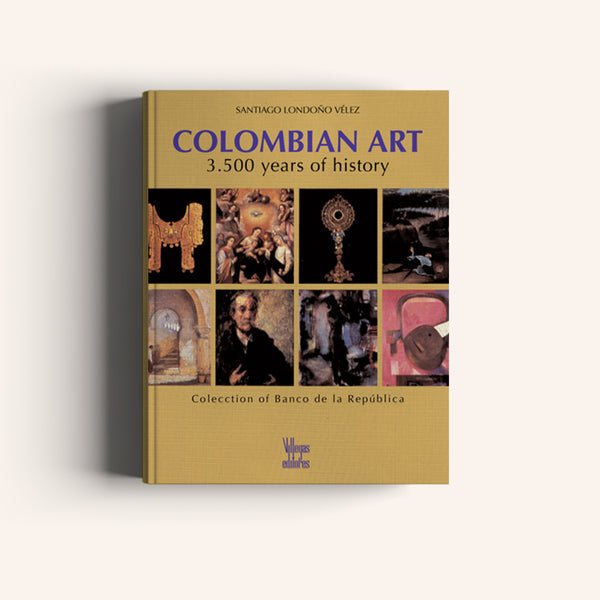 Colombian Art, 3,500 Years of History - Villegas editores