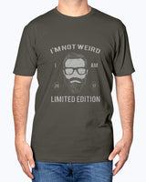 I AM NOT WEIRD I AM LIMTED EDITION