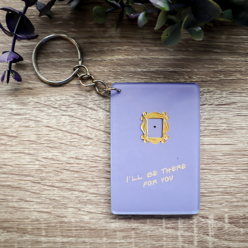 I'll Be There For You Keychain