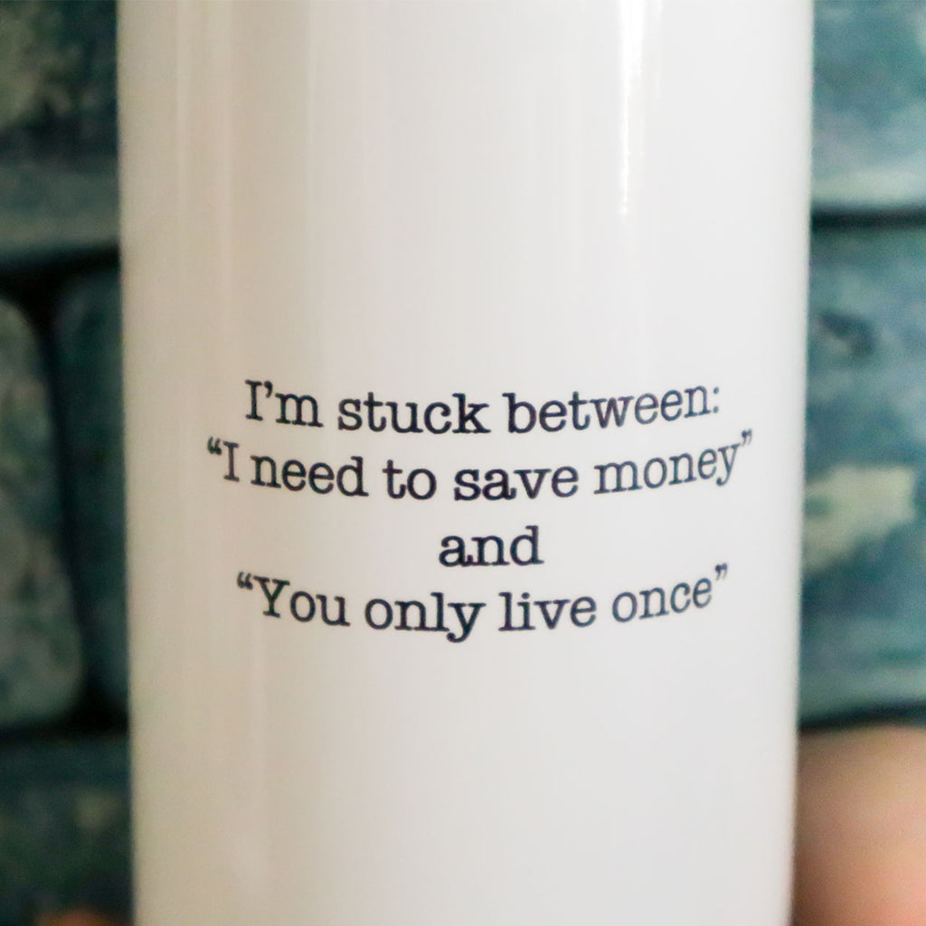 Save Money or Live Once Bottle