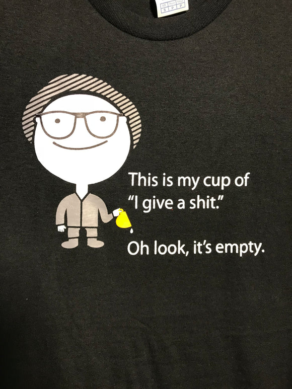 This is my cup of I give a shit and it is empty
