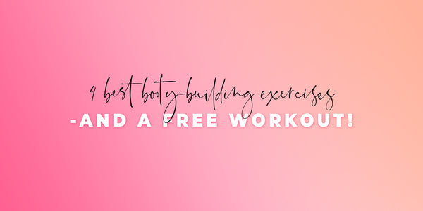 4 Best Booty-Building Exercises - And a FREE Workout!