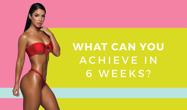 What Can You Achieve In 6 Weeks?