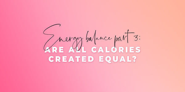 Energy Balance Series, Part 3: Are All Calories Created Equal?