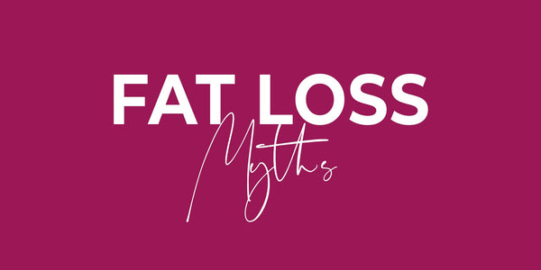 FAT LOSS MYTHS