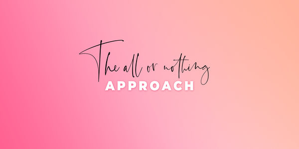 The All Or Nothing Approach