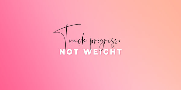 Track Progress, Not Weight