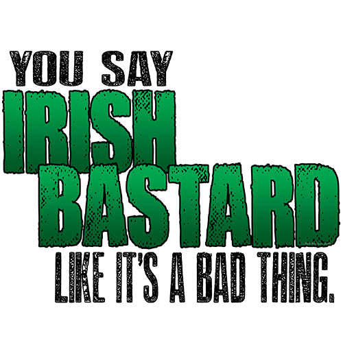 You Say Irish Bastard Like It's A Bad Thing - Short-Sleeve Unisex T-Shirt