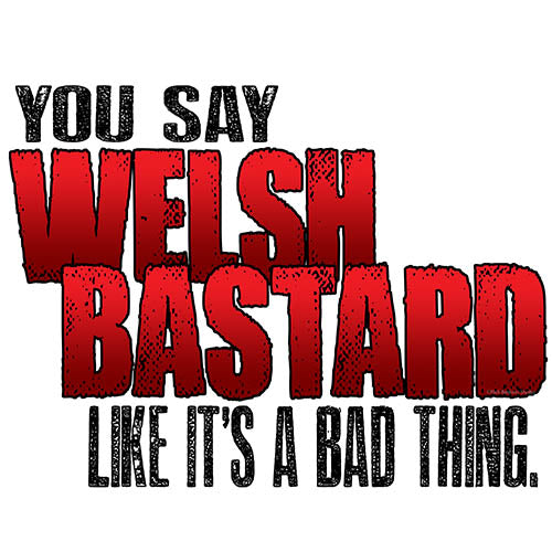 You Say Welsh Bastard Like It's A Bad Thing - Short-Sleeve Unisex T-Shirt