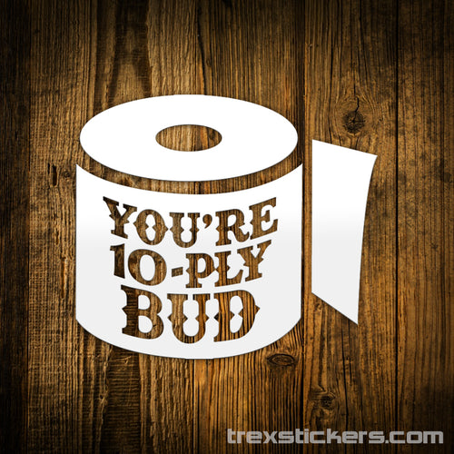 You're 10 Ply Bud Letterkenny Vinyl Sticker