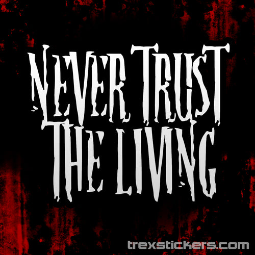 Never Trust The Living Vinyl Sticker