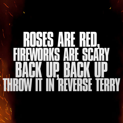 Roses are Red, Fireworks are Scary, Back up Back up Throw it in Reverse Terry Vinyl Sticker