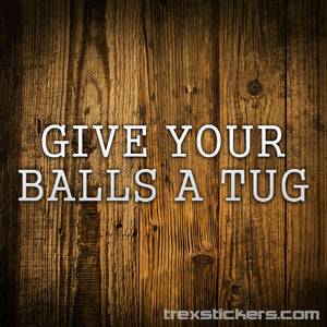 Give Your Balls A Tug Letterkenny Vinyl Sticker