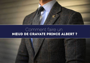 Comment faire le nœud Prince Albert ?