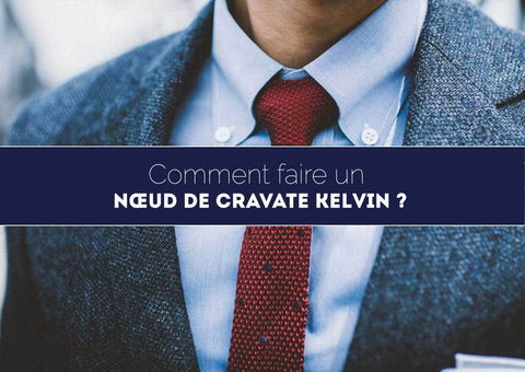 Comment faire un nœud de cravate Kelvin ?